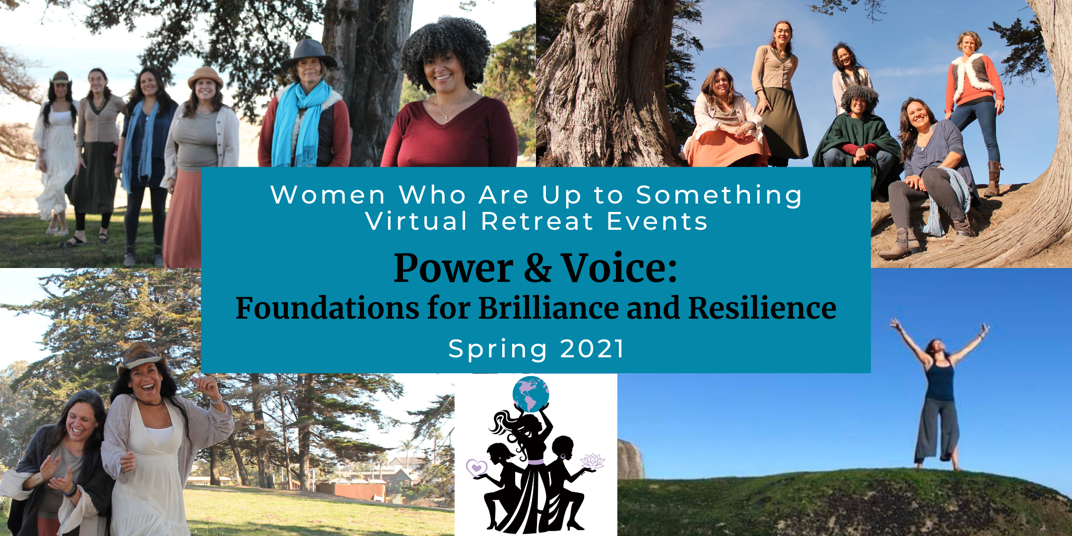 Women Who Are Up to Something Virtual Retreat Events. Power & Voice: Foundations for Brilliance & Resilience. Spring 2021.